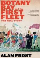 Botany Bay and the First Fleet The Real Story