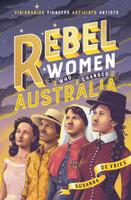 Rebel Women who changed Australia