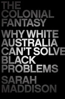 Colonial Fantasy Why white Australia can't