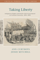Taking Liberty, Indigenous Rights and Settler Settler Self-Government in Colonial Australia, 1830–1890