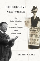 Progressive New World How Settler Colonialism and Transpacific Exchange Shaped American Reform