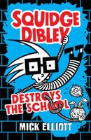 Squidge Dibley Destroys the School