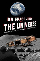 Dr Space Junk vs The Universe Archaeology