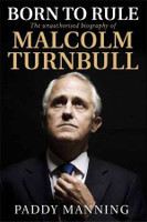 Born to Rule The Unauthorised Biography of Malcolm Turnbull