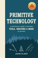 Primitive Technology A Survivalist's Guide to