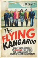 Flying Kangaroo Great Untold Stories of Qantas