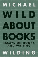Wild About Books Essays on Books and
