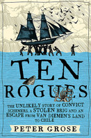 Ten Rogues The unlikely story of convict