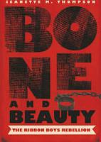 Bone and Beauty The Ribbon Boys Rebellion