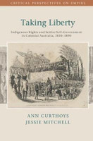 Taking Liberty, Indigenous Rights and Settler Self-Government in Colonial Australia, 1830-1890