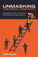 Unmasking the Racial Contract: Indigenous voices on racism in the Australian Public Service