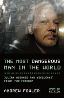 The Most Dangerous Man In The World: Julian Assange and WikiLeaks' Fight for Freedom