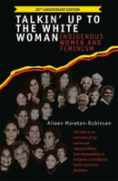 Talkin' Up to the White Woman: Indigenous Women and Feminism (20th Anniversary Edition)