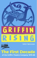 Griffin Rising: The first decade of the Griffin Theatre Company (1979-1988)