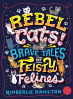 Rebel Cats! Brave Tales of Feisty Felines including Trim the Cat