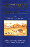 Australian Dictionary of Biography Index: Volumes 1-12 1788-1939 Index (V.1-12)