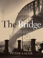 The bridge : the epic story of an Australian icon : the Sydney Harbour Bridge