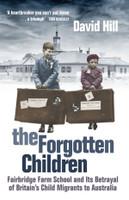 The forgotten children : Fairbridge Farm School and its betrayal of Britain's child migrants to Australia
