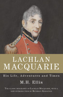 Lachlan Macquarie : his life, adventures and times