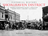 Pictorial history Shoalhaven district : Berry, Nowra, Kangaroo Valley, Jervis Bay, Sussex Inlet, Milton, Ulladulla