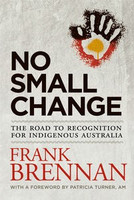No small change : the road to recognition for Indigenous Australia