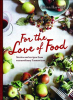 For the Love of Food : Stories & Recipes from Extraordinary Tasmanians