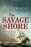 The savage shore : extraordinary stories of survival and tragedy from the early voyages of discovery to Australia