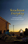 Yuendumu everyday : intimacy, immediacy and mobility in a remote Aboriginal settlement