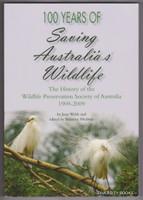 100 years of saving Australia's wildlife : the history of the Wildlife Preservation Society of Australia 1909-2009