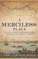 A merciless place : the lost story of Britain's convict disaster in Africa and how it led to the settlement of Australia