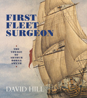 First fleet surgeon : the voyage of Arthur Bowes Smyth