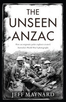 Unseen Anzac: how an enigmatic explorer created Australia's World War I photographs The