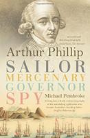 Arthur Phillip : sailor, mercenary, governor, spy: Sailor, Mercenary, Governor, Spy