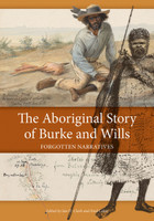 The Aboriginal story of Burke and Wills : forgotten narratives: Forgotten Narratives