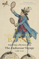 Endeavouring Banks : exploring collections from the Endeavour voyage 1768-1771