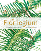 The Florilegium : the Royal Botanic Gardens Sydney celebrating 200 years : plants of the three gardens of the Royal Botanic Gardens and Domain Trust (Paperback)
