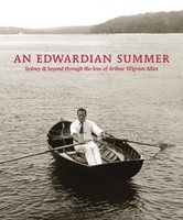 An Edwardian summer : Sydney & beyond through the lens of Arthur Wigram Allen