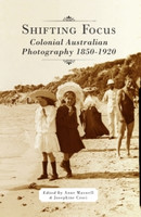 Shifting focus : colonial Australian photography 1850-1920