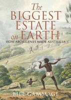 The biggest estate on earth : how Aborigines made Australia