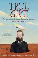 True girt : the unauthorised history of Australia. Volume 2: The Unauthorised History of Australia Volume 2