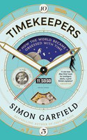Timekeepers How the World Became Obsessed