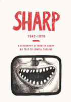SHARP 1942 - 1979 : A Biography Of Martin Sharp As Told to Lowell Tarling