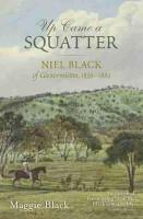 Up Came a Squatter Niel Black of Glenormiston