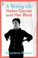 Writing Life Helen Garner and Her Work