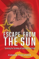 Escape from the Sun : Surviving the Tyrannies of Lenin, Hitler and Stalin