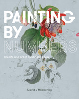Painting by Numbers : The life and art of Ferdinand Bauer