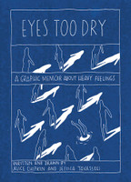 Eyes Too Dry : A Graphic Memoir About Heavy Feelings