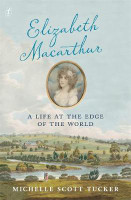 Elizabeth Macarthur A Life at the Edge of the
