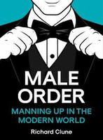 Male Order Manning Up in the Modern World