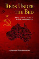 Reds Under the Bed ASIO and an unusual bunch